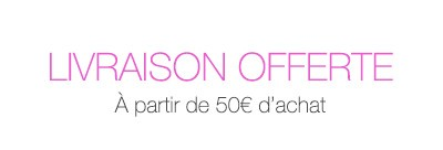 Livraison offerte à partir de 50€. Offre non cumulable avec d'autres réductions